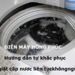 Máy giặt cấp nước liên tục không ngừng và cách khắc phục nhanh